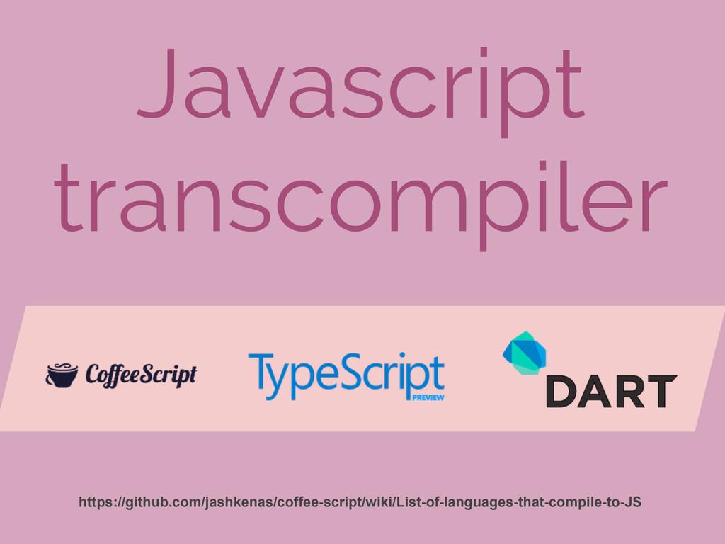 Javascript transcompiler https://github.com/jas...