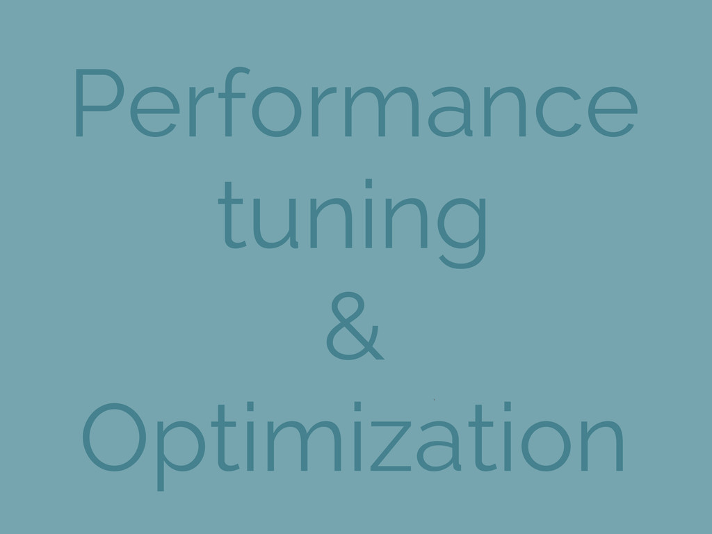 Performance tuning & Optimization