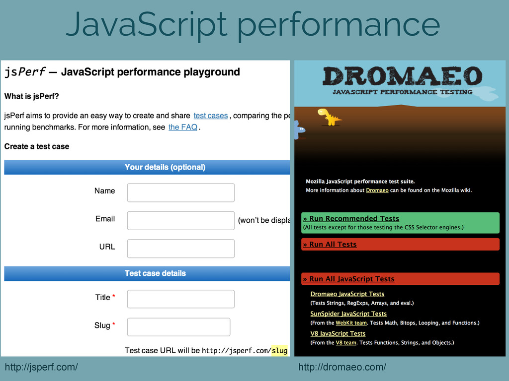 JavaScript performance http://jsperf.com/ http:...