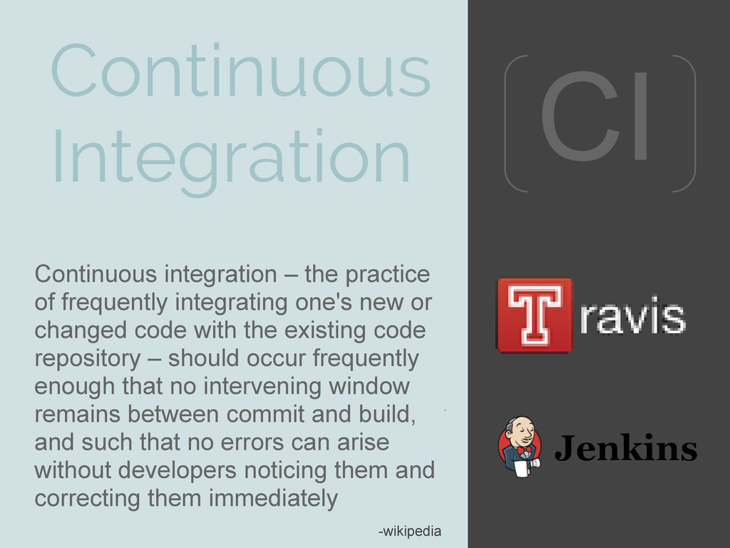 Continuous Integration Continuous integration –...