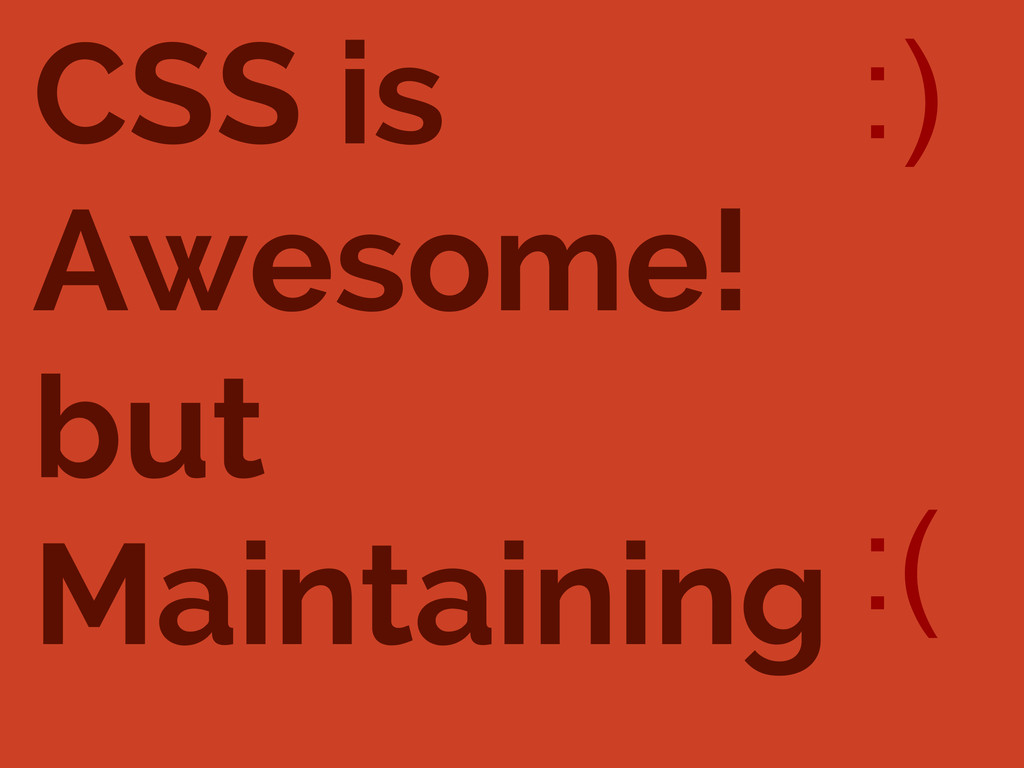 CSS is Awesome! but Maintaining :) :(