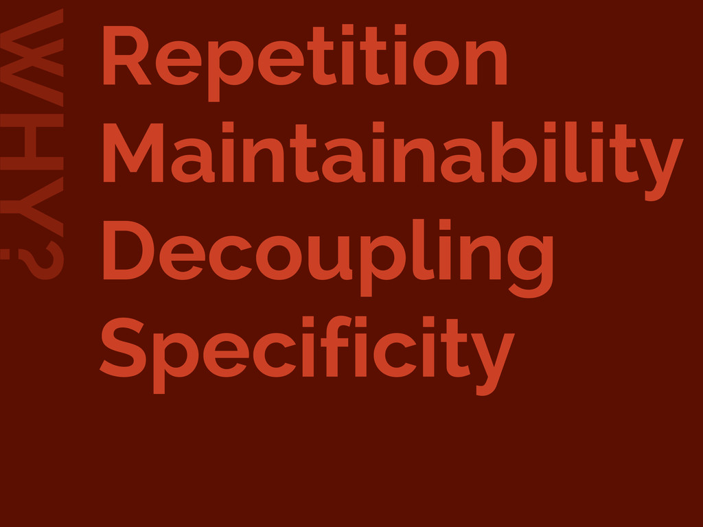 Repetition Maintainability Decoupling Specifici...