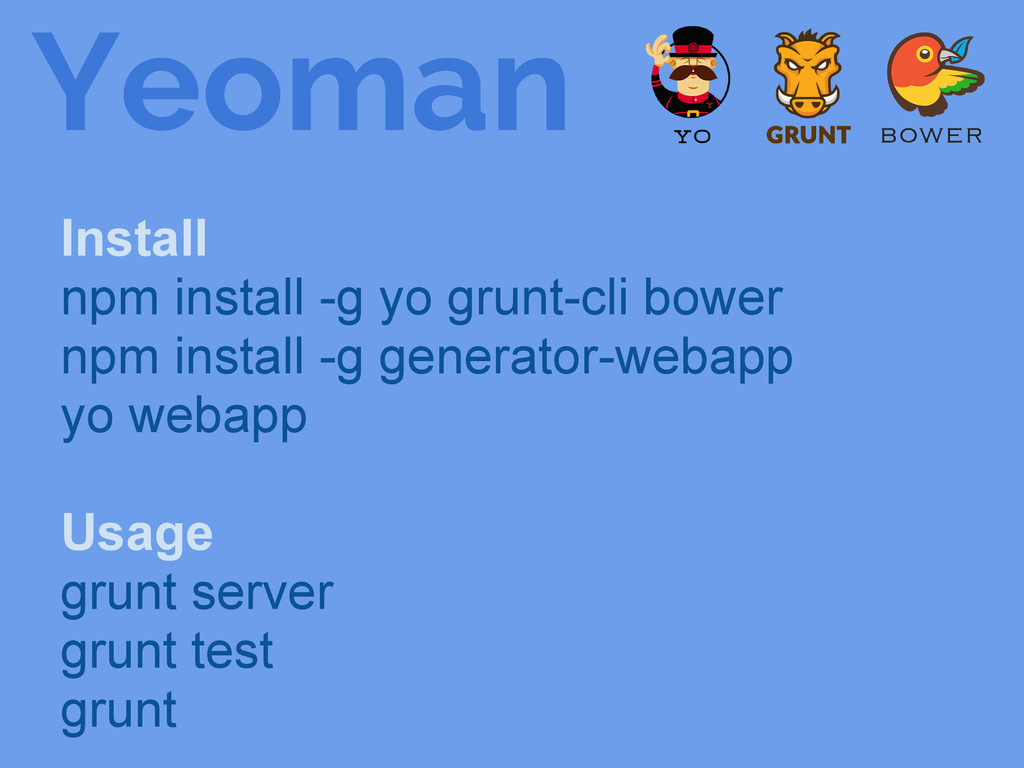 Yeoman Install npm install -g yo grunt-cli bowe...