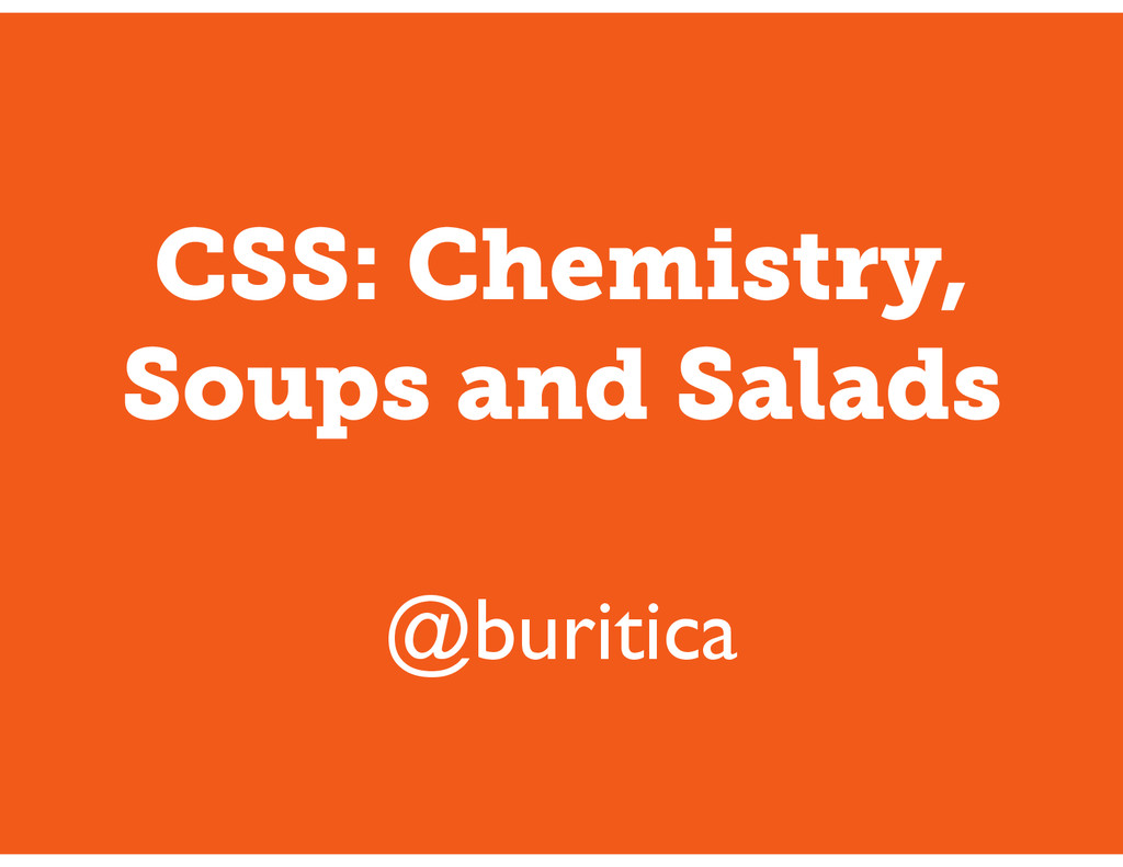 CSS: Chemistry, Soups and Salads @buritica