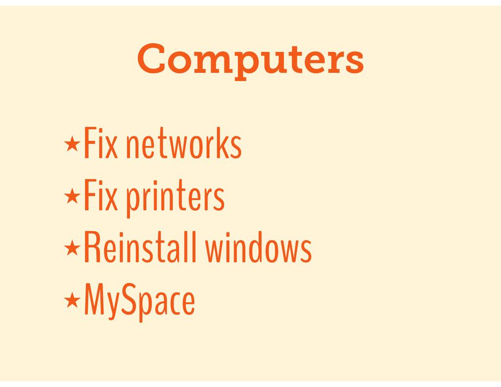 Computers ★Fix networks ★Fix printers ★Reinstal...