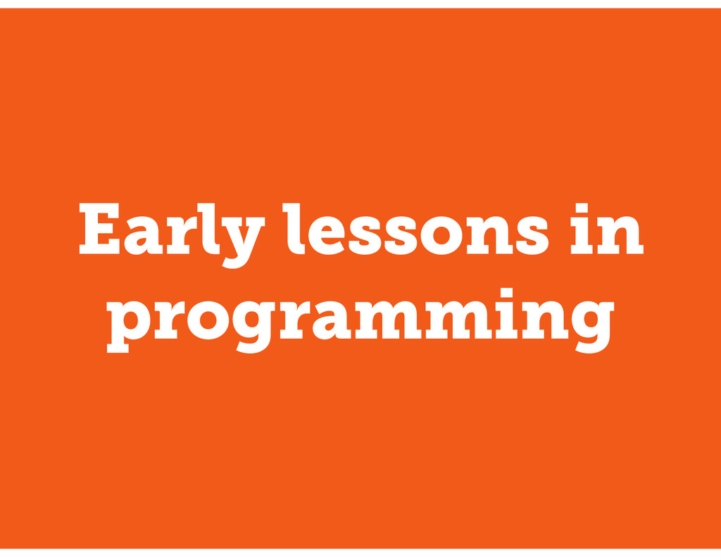 Early lessons in programming