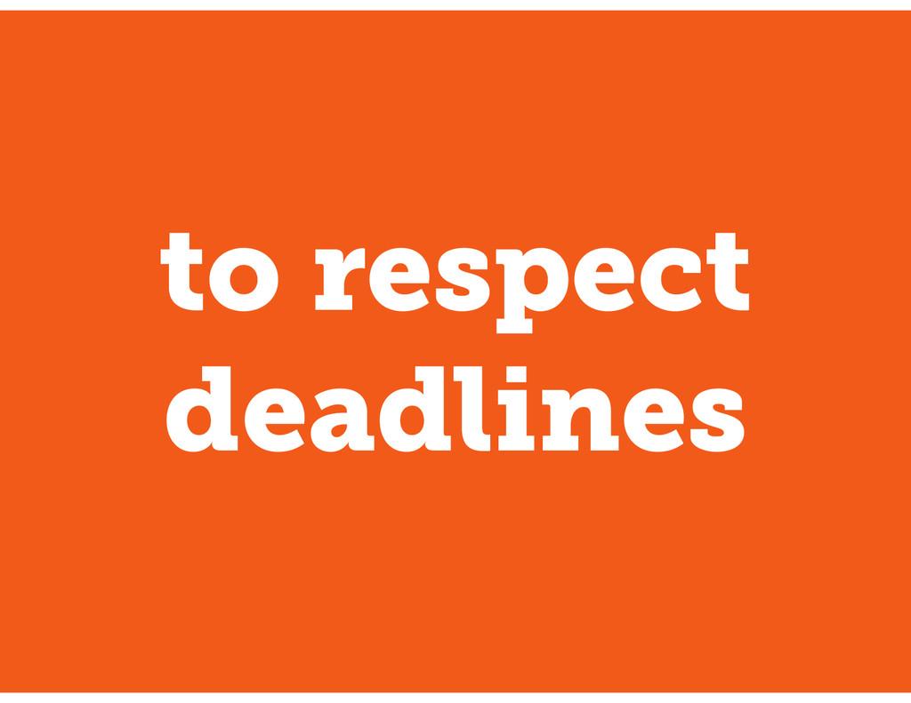 to respect deadlines