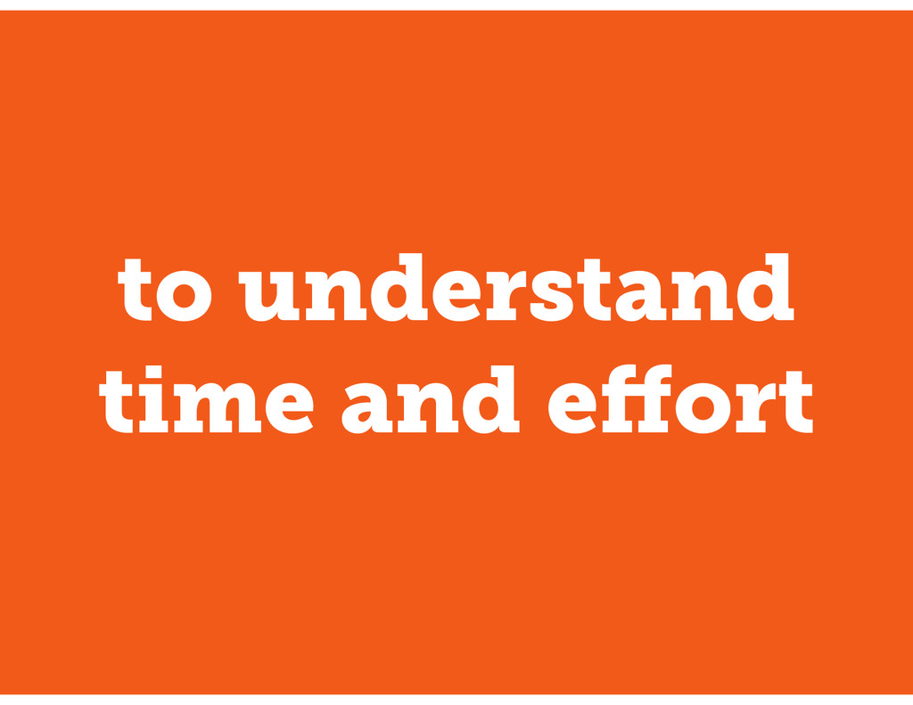 to understand time and effort