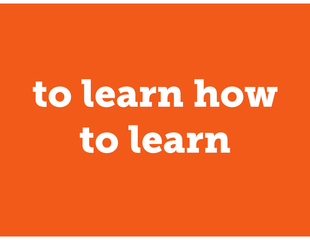 to learn how to learn