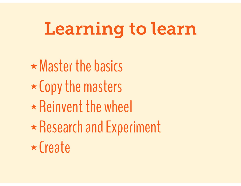 Learning to learn ★ Master the basics ★ Copy th...