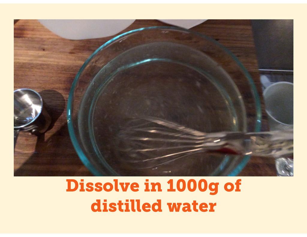 Dissolve in 1000g of distilled water