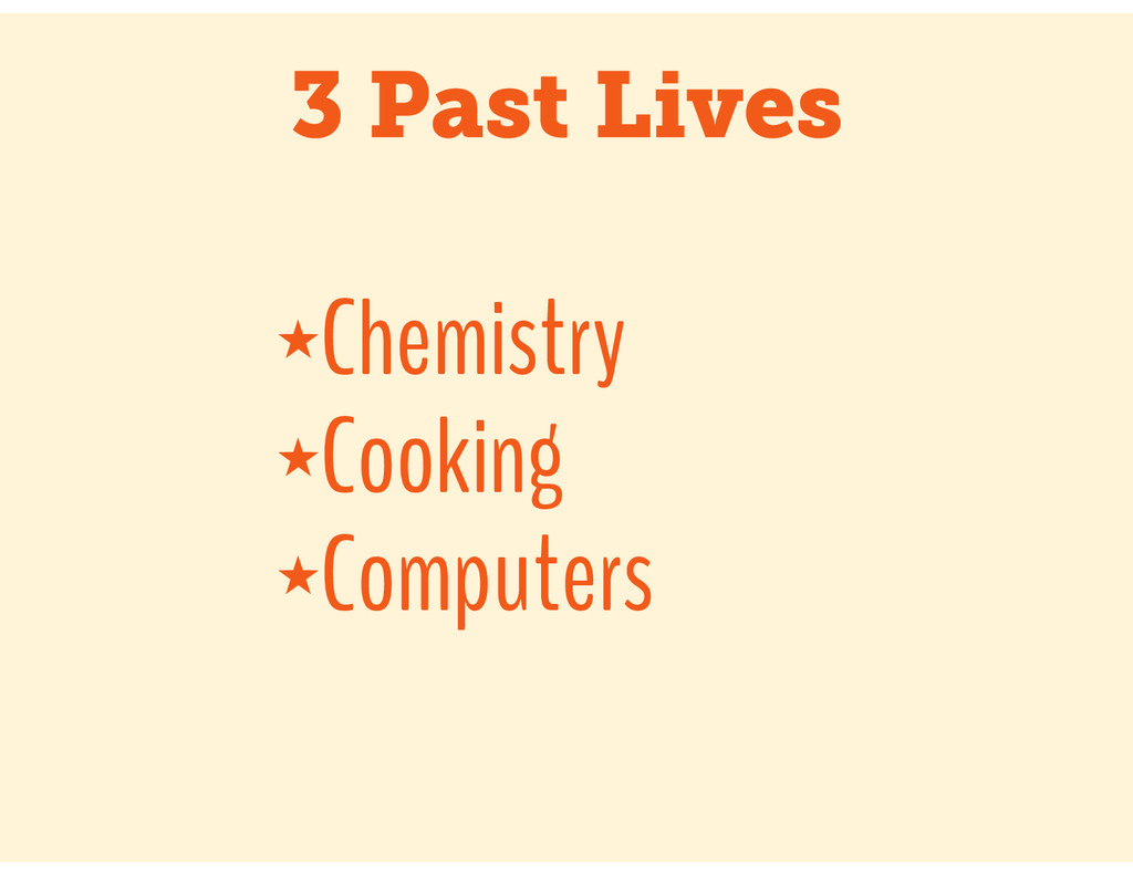 3 Past Lives ★Chemistry ★Cooking ★Computers