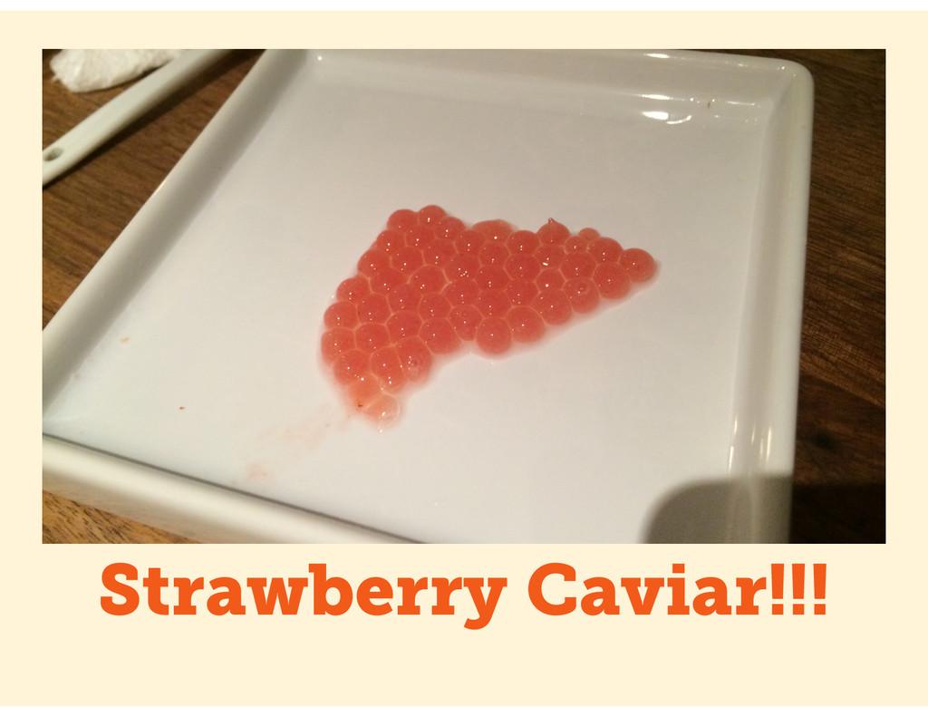 Strawberry Caviar!!!