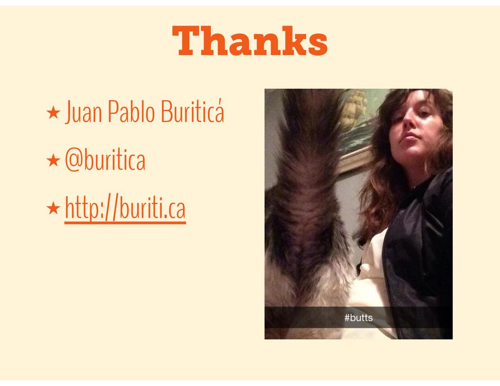 Thanks ★ Juan Pablo Buriticá ★ @buritica ★ http...