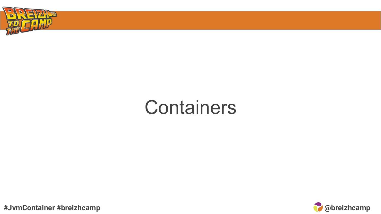@breizhcamp #JvmContainer #breizhcamp Containers