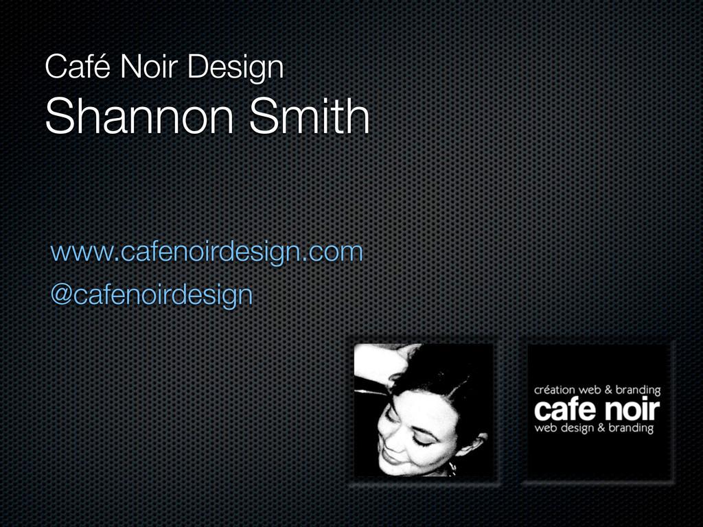 Café Noir Design Shannon Smith www.cafenoirdesi...