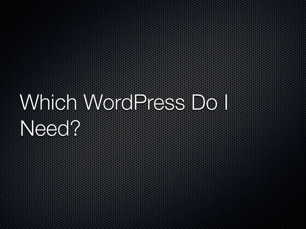 Which WordPress Do I Need?