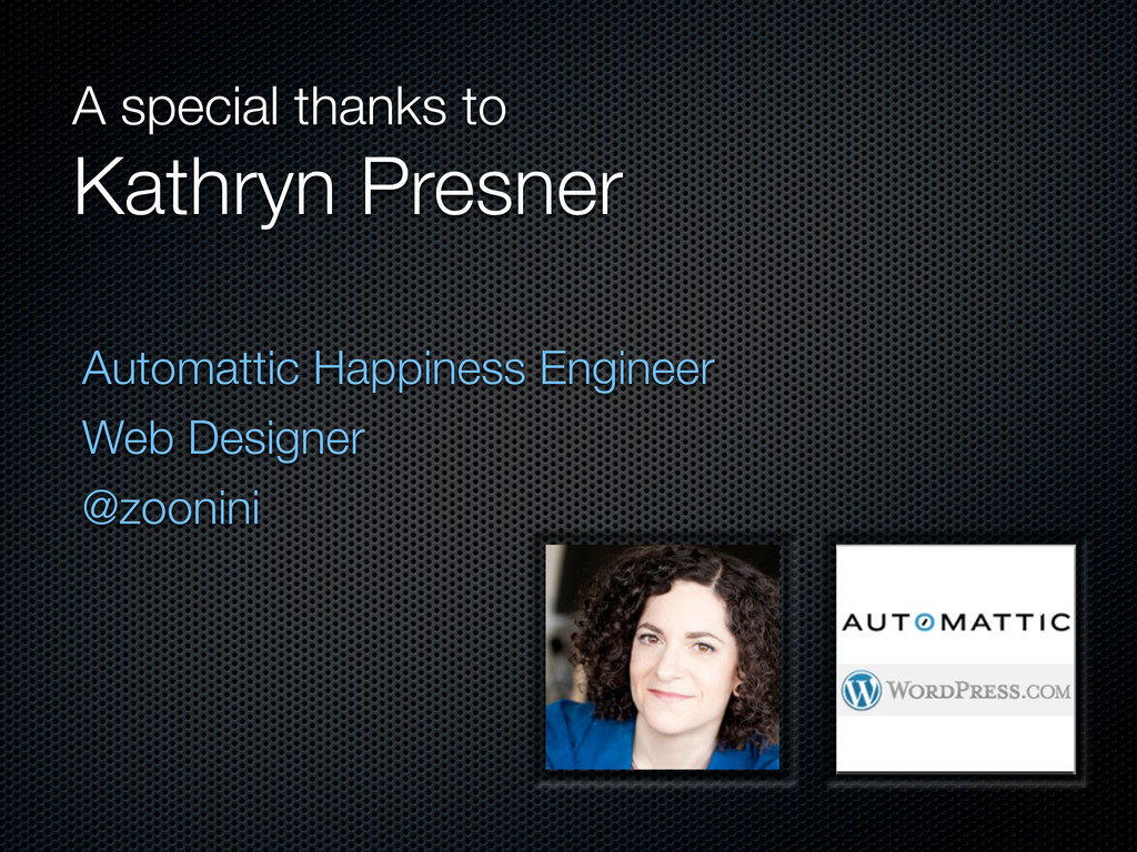 A special thanks to Kathryn Presner Automattic ...