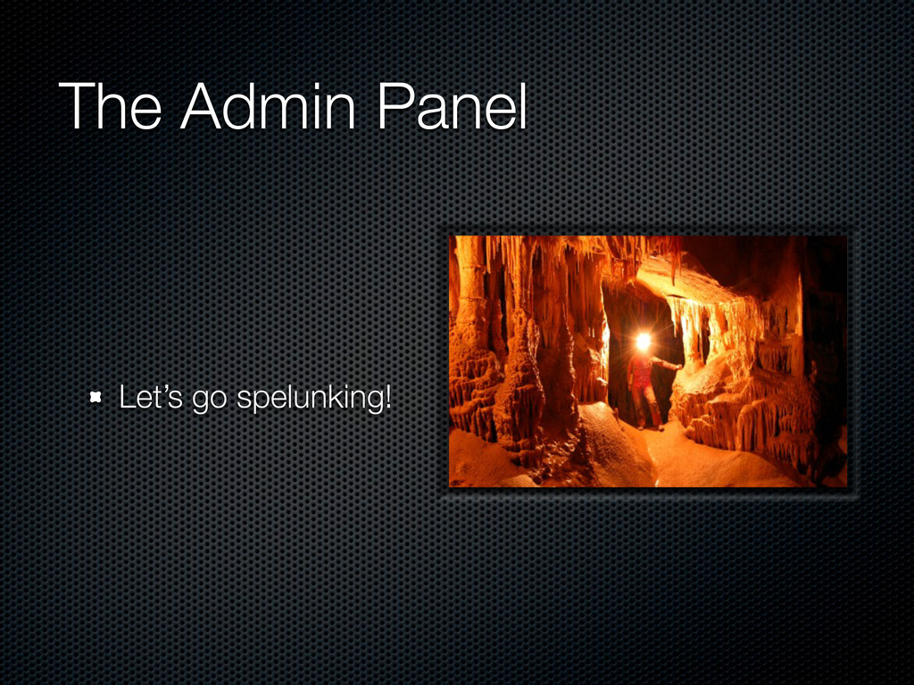 The Admin Panel Let's go spelunking!