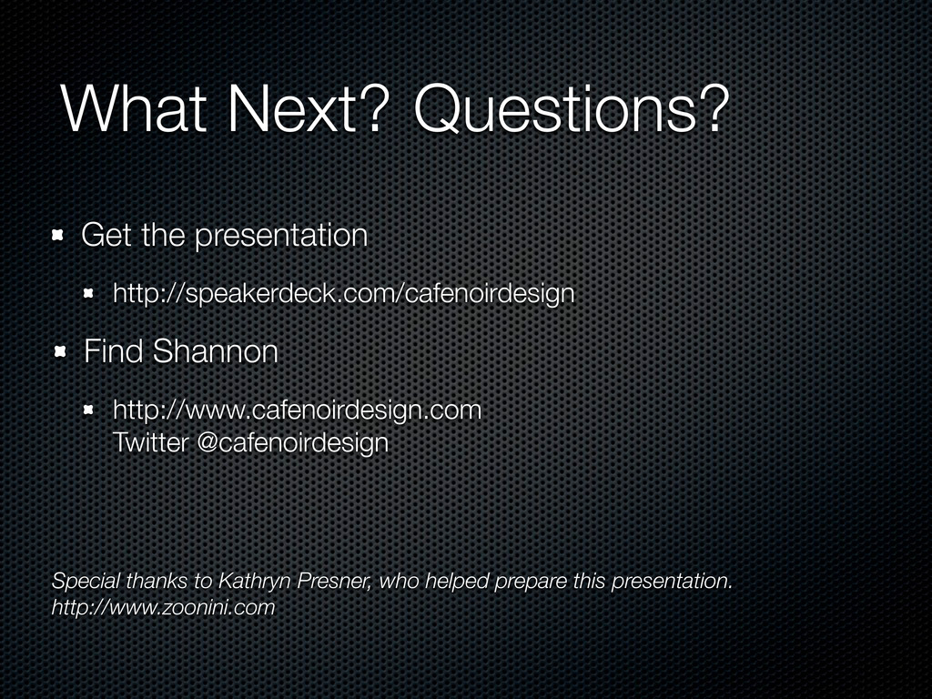 Questions? What Next? Get the presentation http...