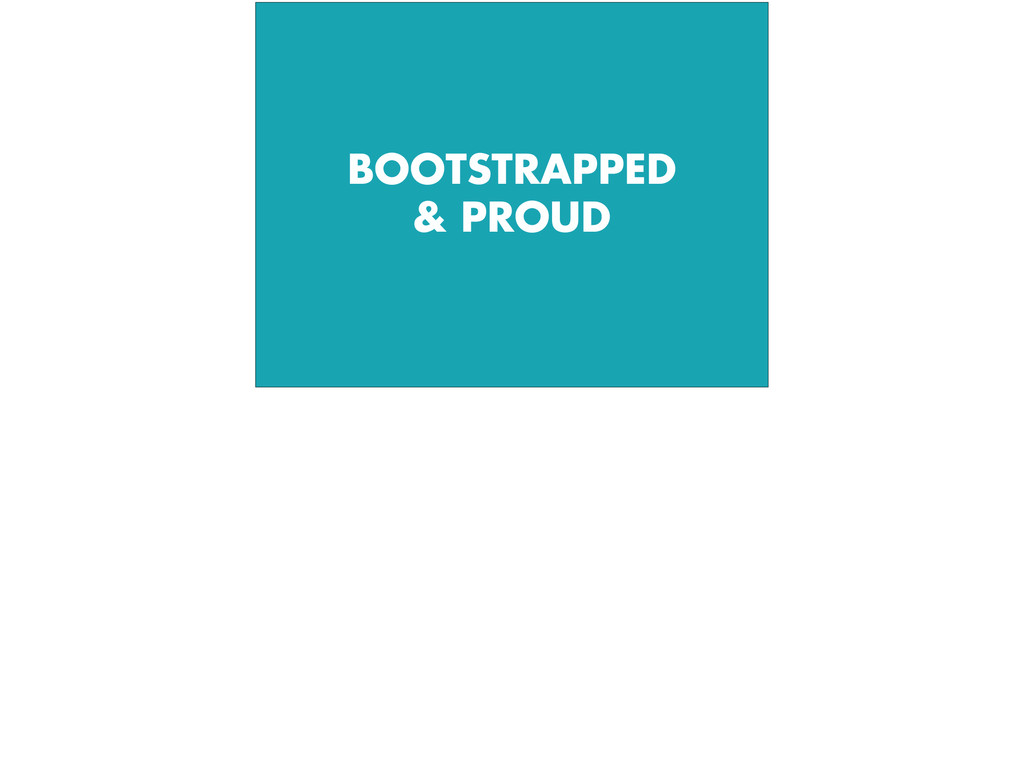 BOOTSTRAPPED & PROUD