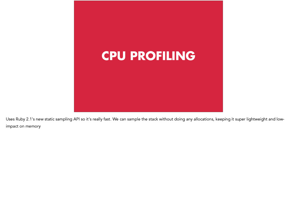 CPU PROFILING Uses Ruby 2.1's new static sampli...