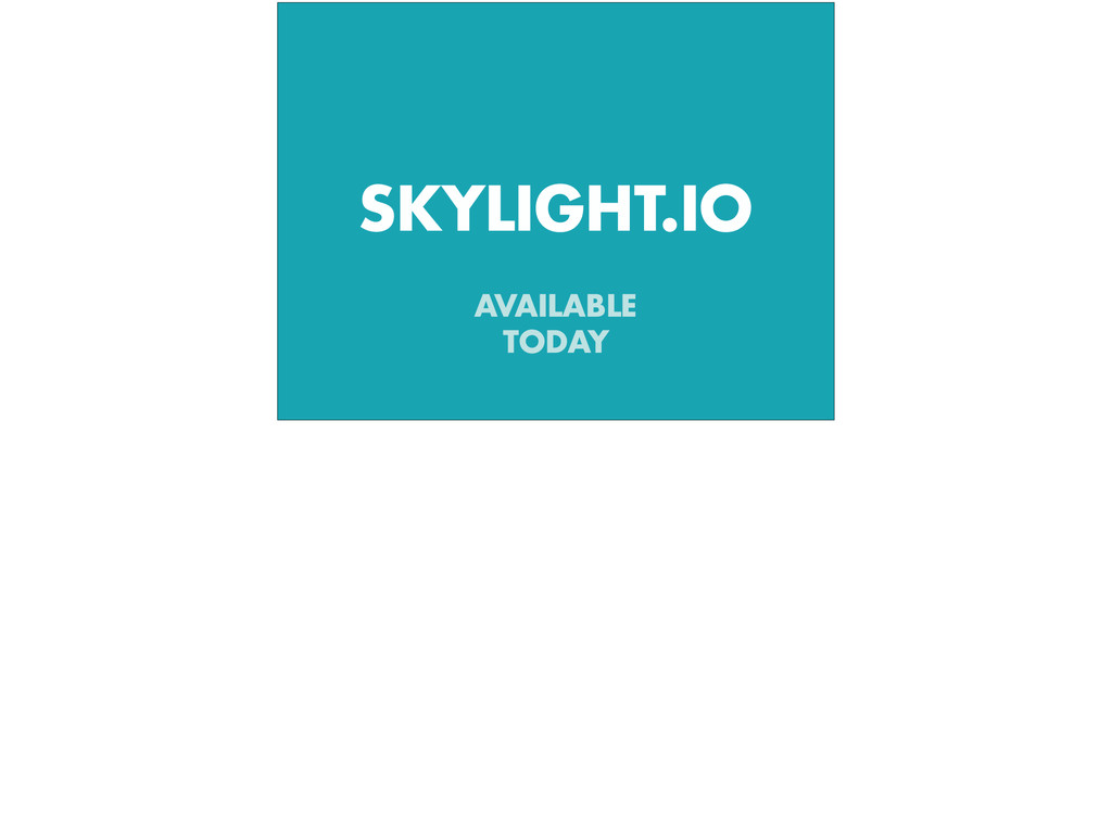 AVAILABLE TODAY SKYLIGHT.IO