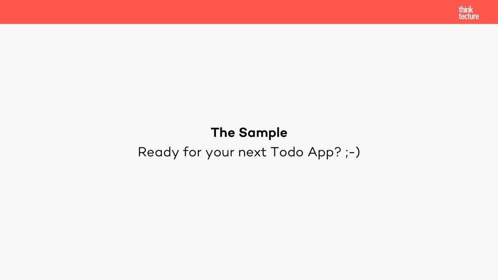 Ready for your next Todo App? ;-) The Sample