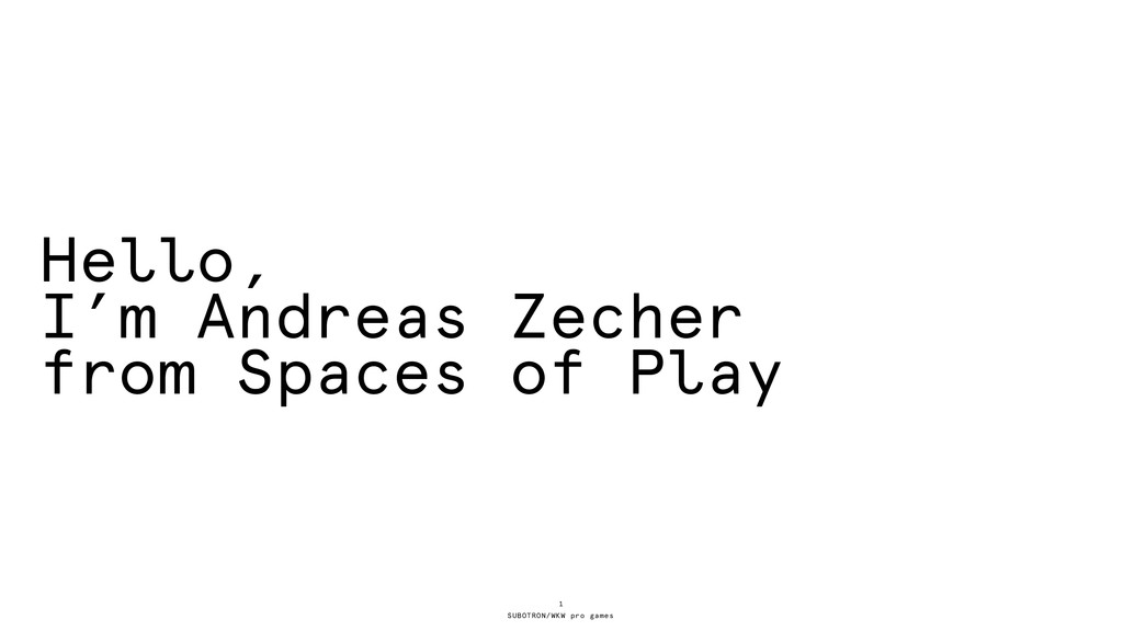SUBOTRON/WKW pro games Hello, I'm Andreas Zeche...