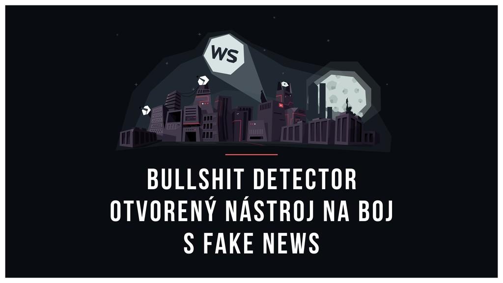 Bullshit Detector otvorený nástroj na boj s fak...