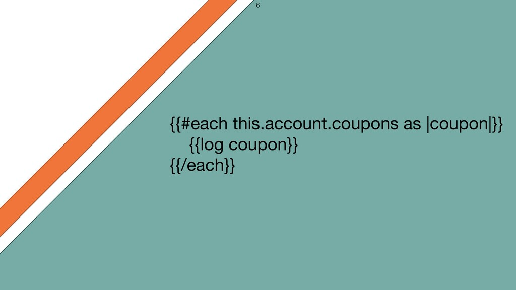 {{#each this.account.coupons as |coupon|}}  {{l...