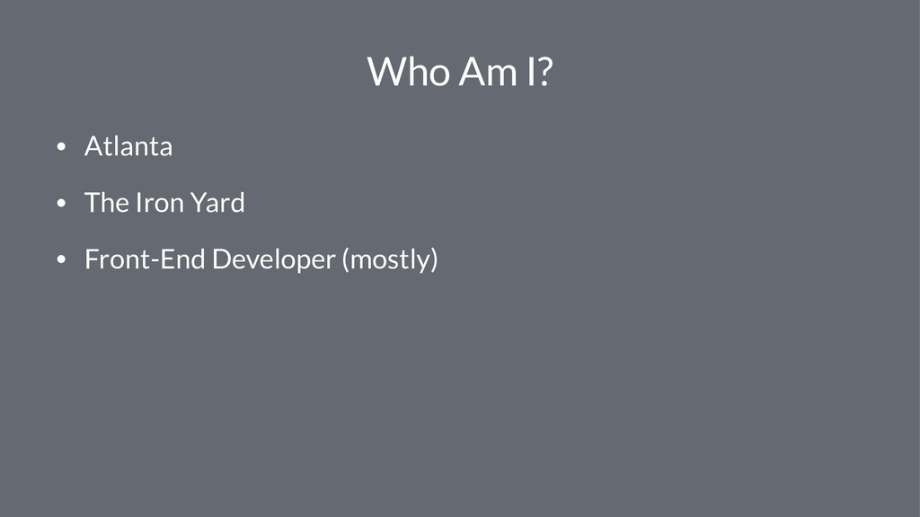 Who Am I? • Atlanta • The Iron Yard • Front-End...