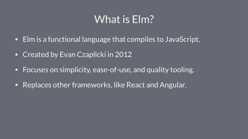 What is Elm? • Elm is a functional language tha...