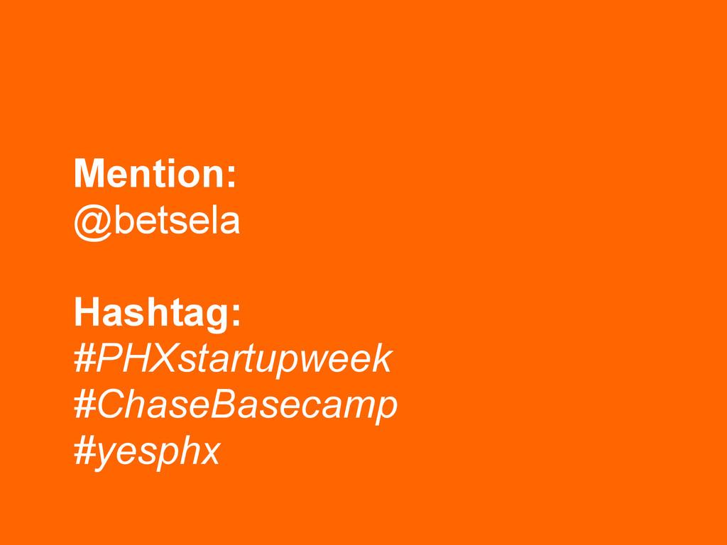 Mention: @betsela  Hashtag:  #PHXstartupwee...