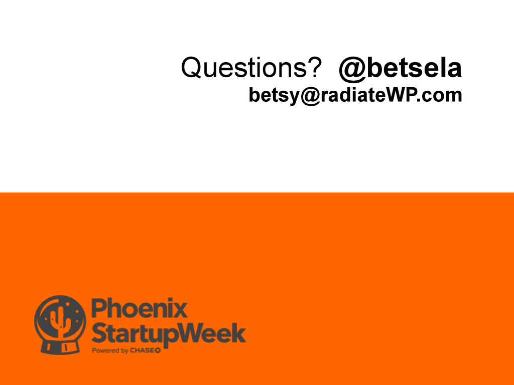 Questions? @betsela betsy@radiateWP.com