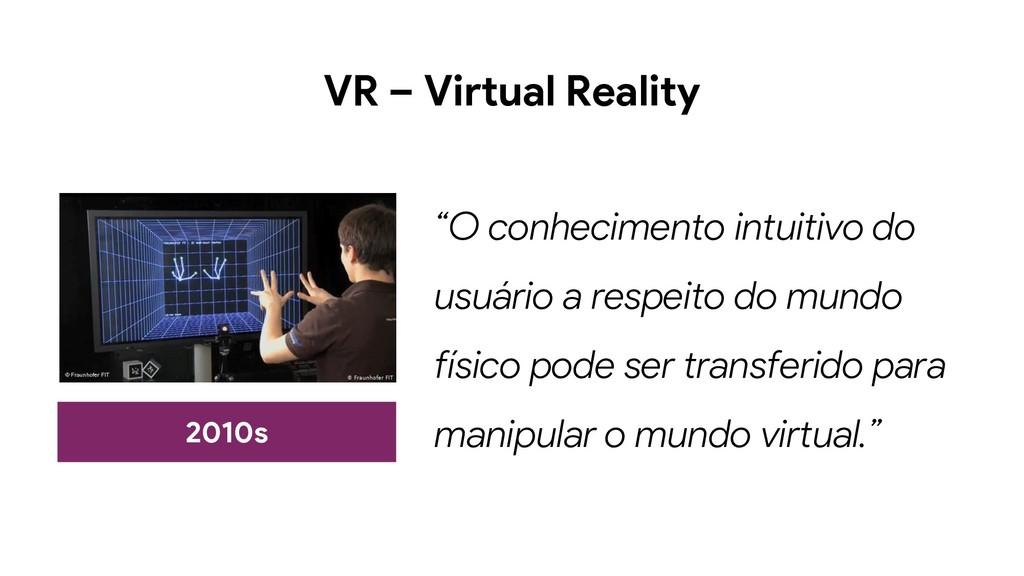 """VR – Virtual Reality 2010s """"O conhecimento intu..."""