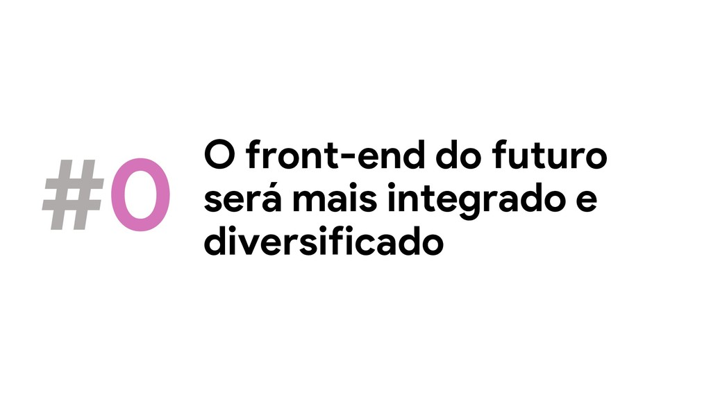 O front-end do futuro será mais integrado e div...