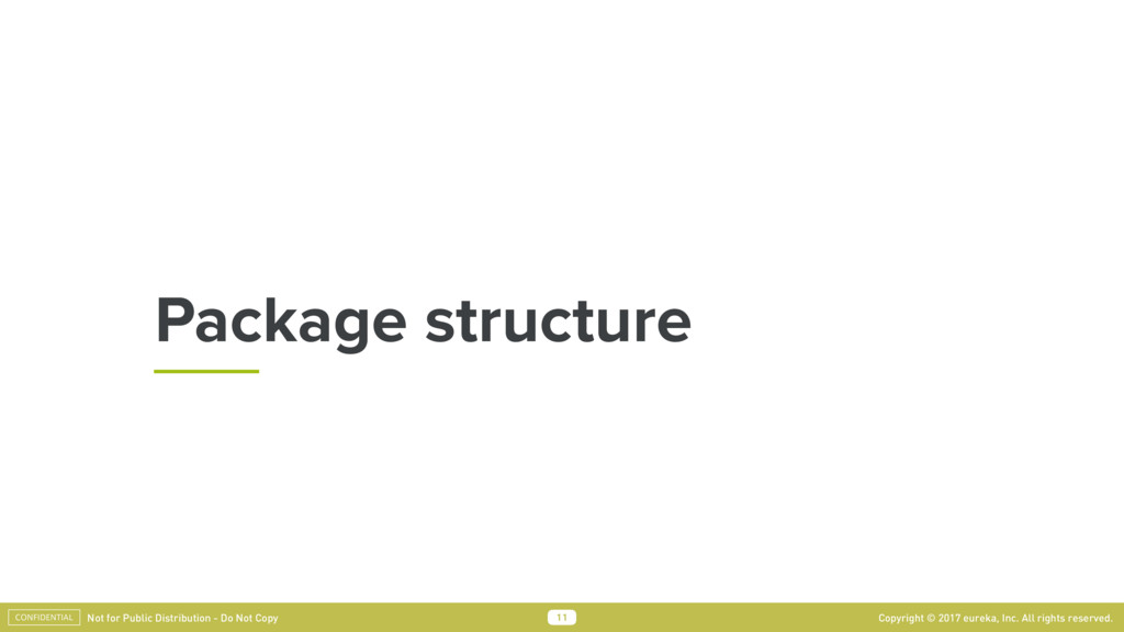 Package structure 11 Copyright © 2017 eureka, I...