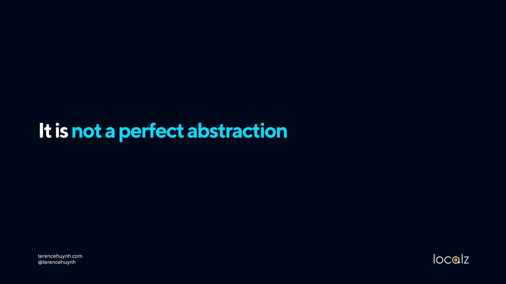 It is not a perfect abstraction terencehuynh.co...