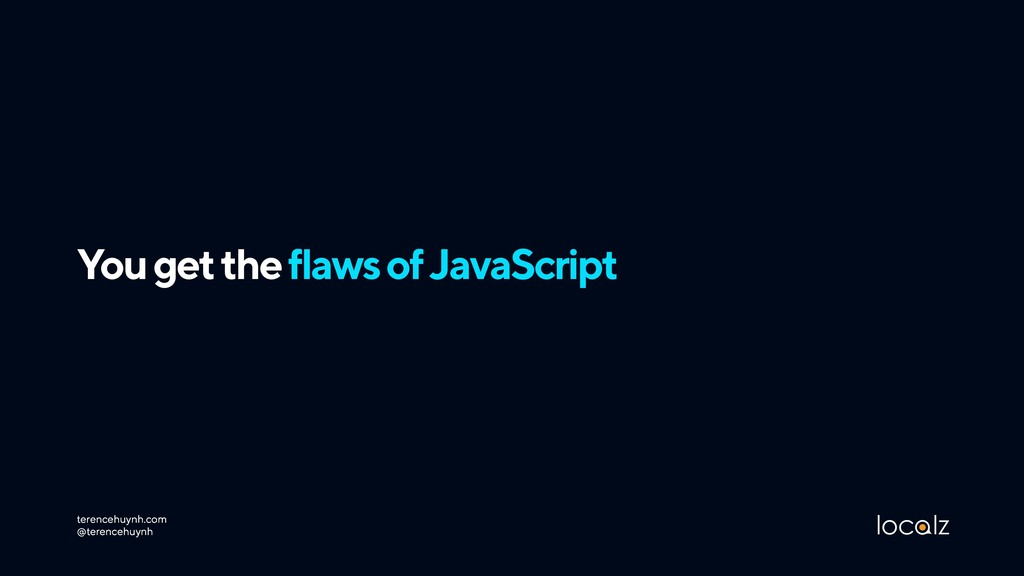 You get the flaws of JavaScript terencehuynh.co...