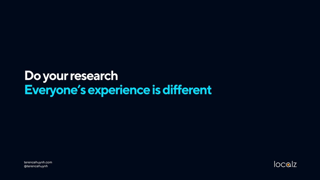 Do your research  Everyone's experience is dif...