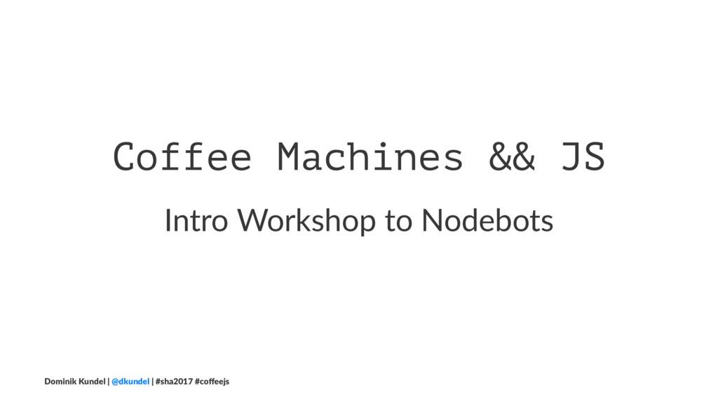 Coffee Machines && JS Intro Workshop to Nodebot...
