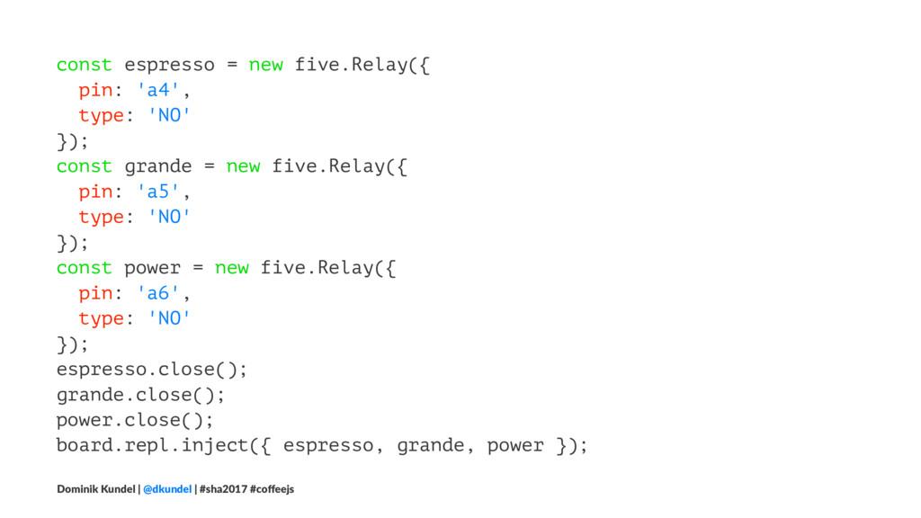 const espresso = new five.Relay({ pin: 'a4', ty...