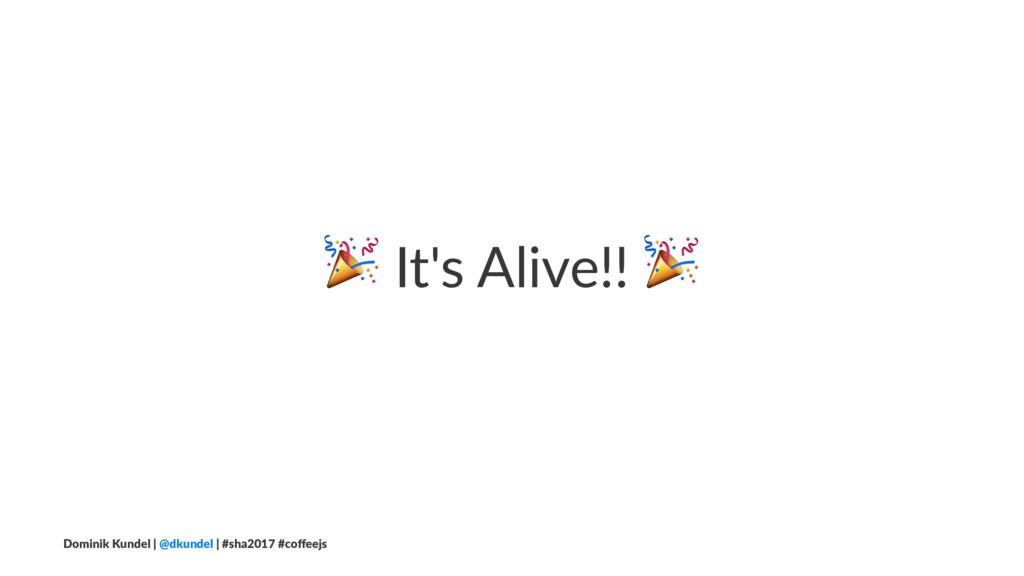 ! It's Alive!! ! Dominik Kundel | @dkundel | #s...