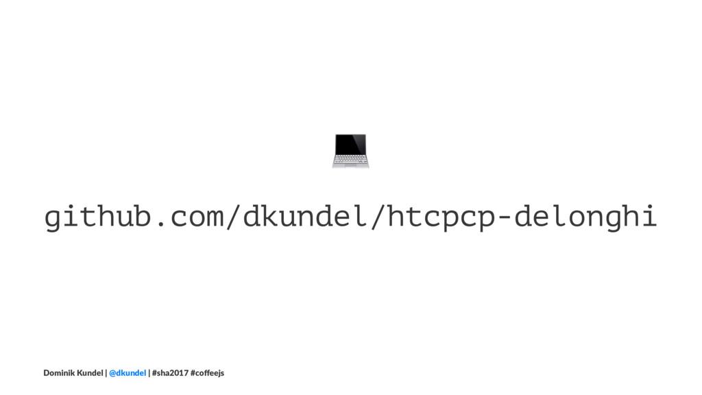 ! github.com/dkundel/htcpcp-delonghi Dominik Ku...