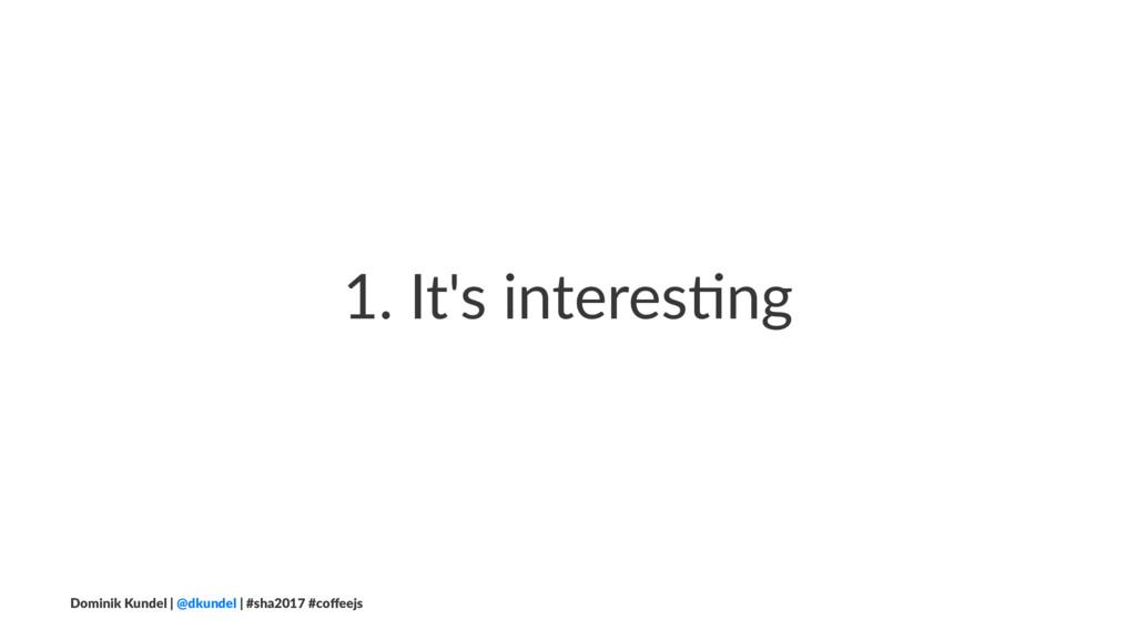 1. It's interes,ng Dominik Kundel | @dkundel | ...