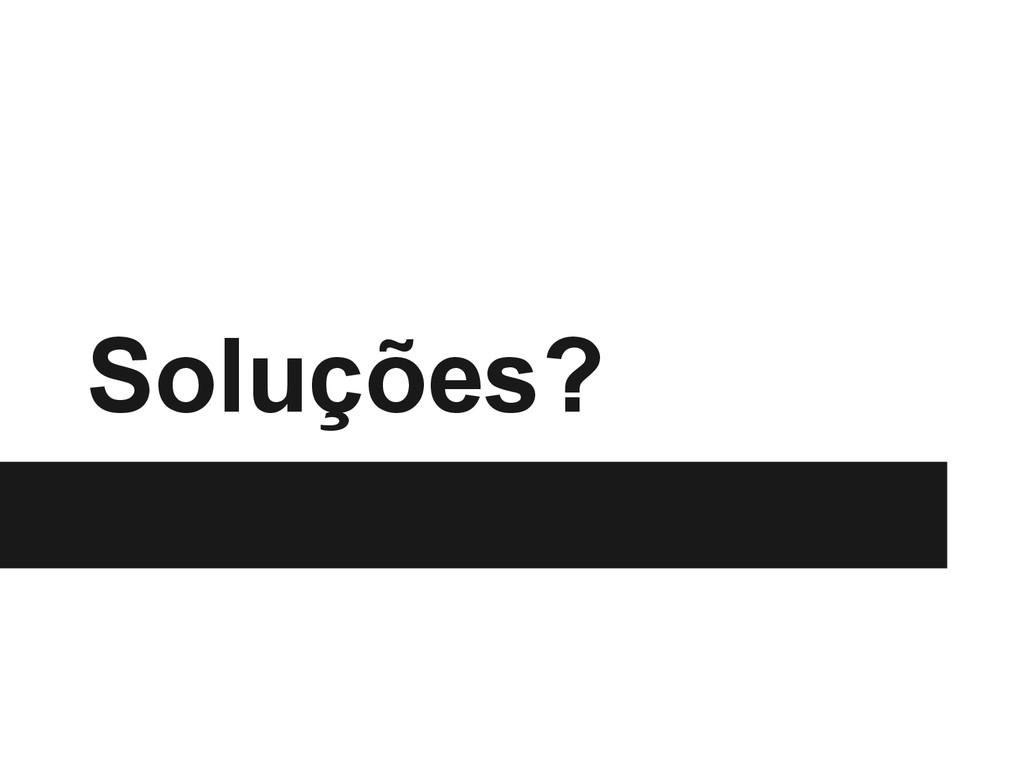 Soluções?