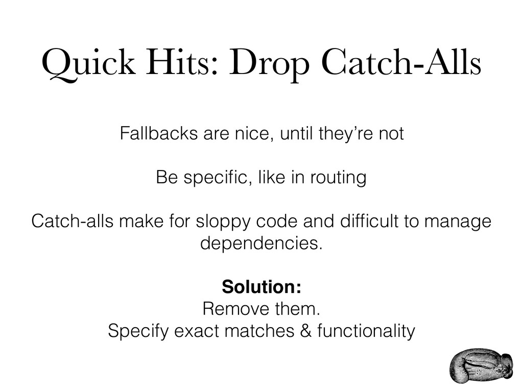 Quick Hits: Drop Catch-Alls Fallbacks are nice,...
