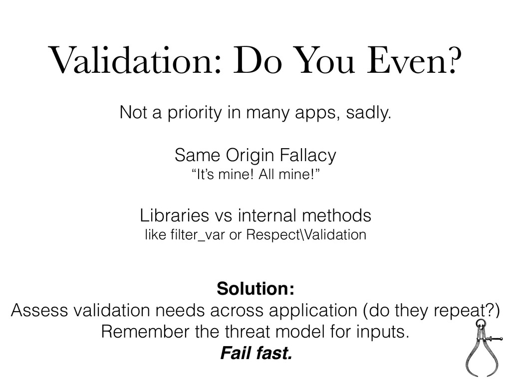 Validation: Do You Even? Not a priority in many...