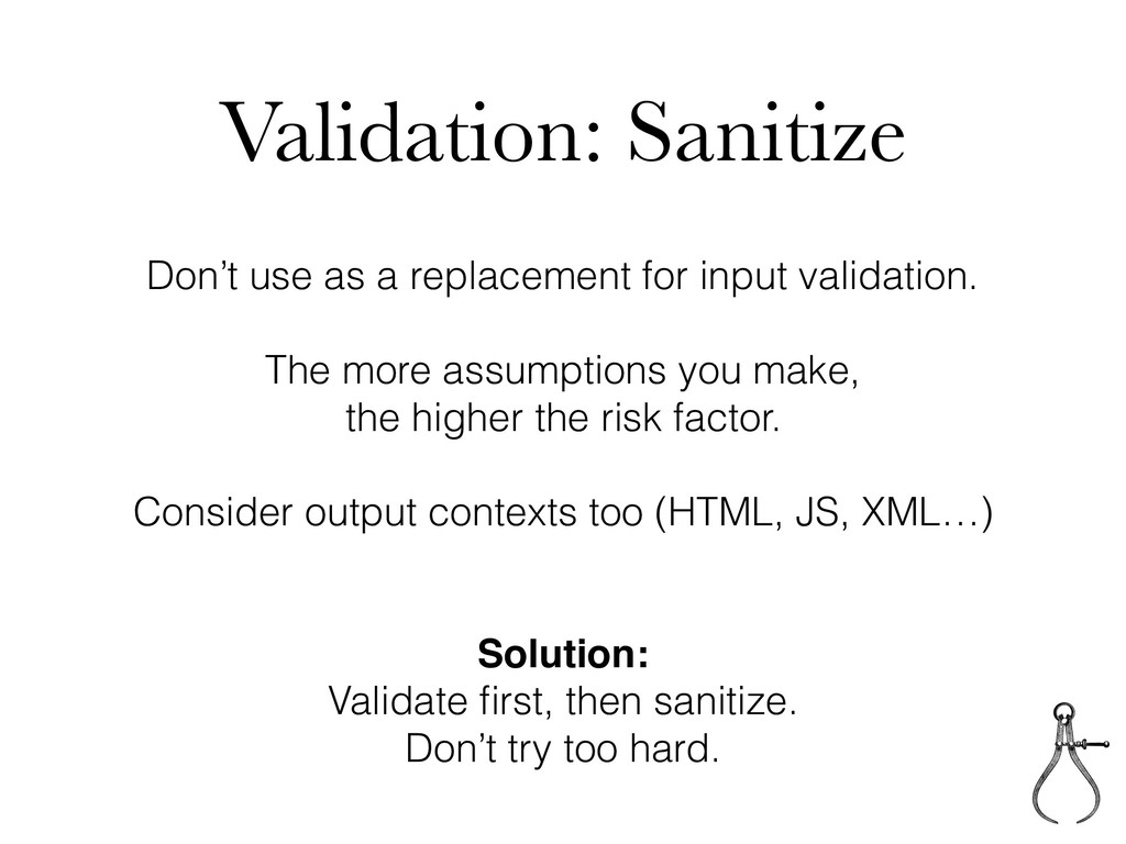 Validation: Sanitize Don't use as a replacement...